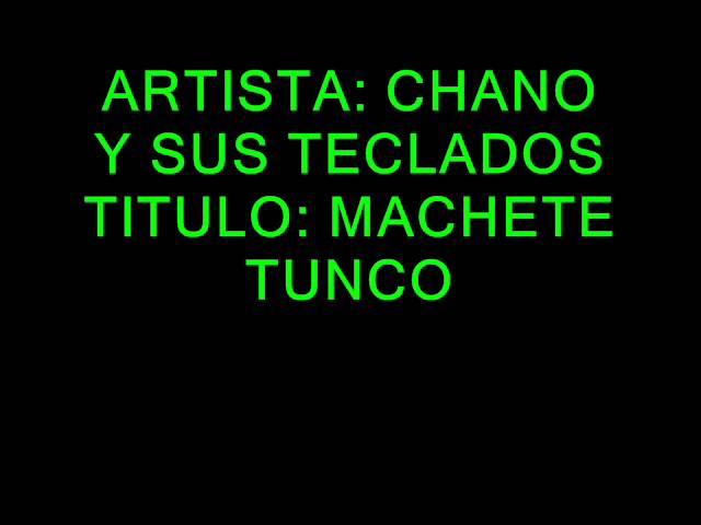 CHANO Y SUS TECLADOS. MACHETE TUNCO