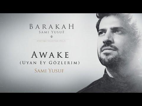 Sami Yusuf – Awake (Uyan Ey Gözlerim)   Official Audio Video