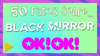 50 FATOS SOBRE BLACK MIRROR
