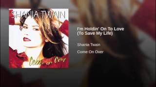 Shania Twain I'm Holdin' On To Love (To Save My Life)