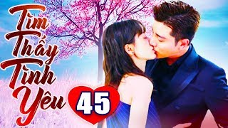 Tìm Thấy Tình Yêu - Tập 45 | Phim Bộ Trung Quốc Lồng Tiếng Mới Nhất 2019 - Phim Tình Cảm Hay Nhất