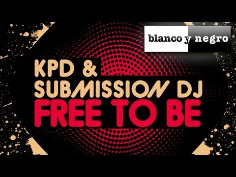 KPD & Submission DJ - Free To Be