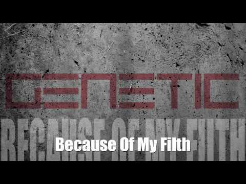 Genetic - Because Of My Filth