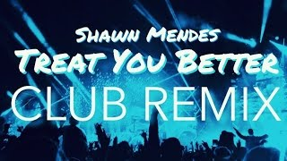 Shawn Mendes - Treat You Better Club Remix (Bass edit.)