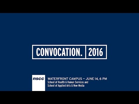 NSCC Waterfront Campus - School of Health & Human Services, Applied Arts & New Media Convocation