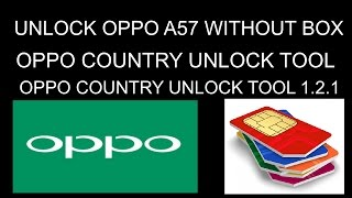 How To Remove Country \ Network Lock On Oppo A57 Without Box - And Other 2017 Models