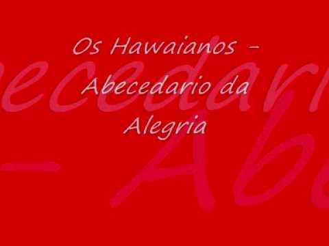Os Hawaianos -  Abecedario da Alegria ♪