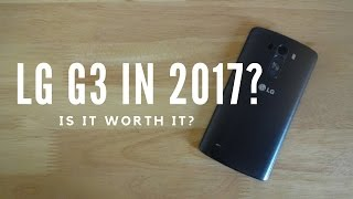 LG G3 in 2017 - More than 2 years old - Is it worth it?