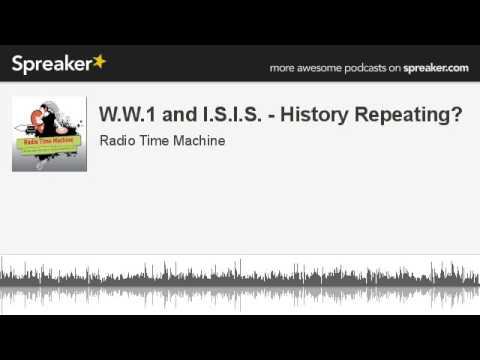 W.W.1 and I.S.I.S. - History Repeating? (made with Spreaker)