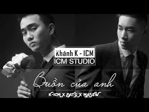 Buồn Của Anh | K-ICM x Đạt G x Masew | Bảo Khánh K-ICM Official
