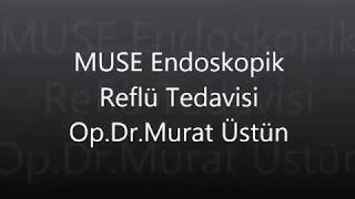 MUSE Endoskopik Reflü Tedavisi (Endoscopic Fundoplication by MUSE System)