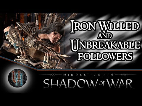 Middle-Earth: Shadow of War - How to make Iron Willed or Unbreakable Followers (Patched)