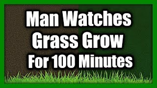 I Literally Watched Grass Grow In Minecraft For 100 Minutes