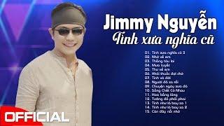 Jimmy Nguyễn - Tình Xưa Nghĩa Cũ, Nhớ Về Em | Khóc Cạn Nước Mắt Khi Nghe Tình Khúc Thất Tình Này