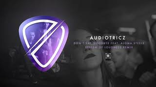 Audiotricz feat. Aloma Steele - Don't Say Goodbye (System Of Loudness Remix)