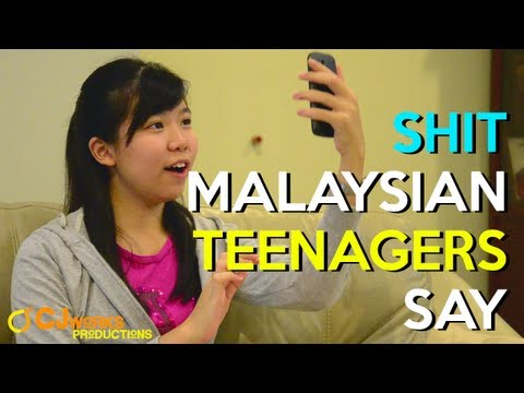 SHIT MALAYSIAN TEENAGERS SAY