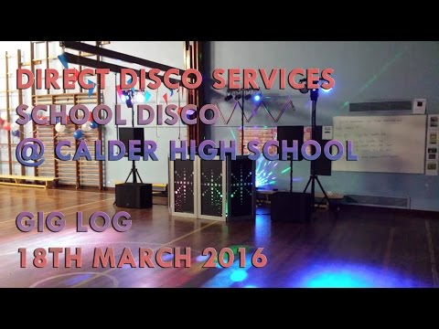 DJ GIG LOG - 18TH MARCH 2016 - SCHOOL DISCO @ CALDER HIGH SCHOOL