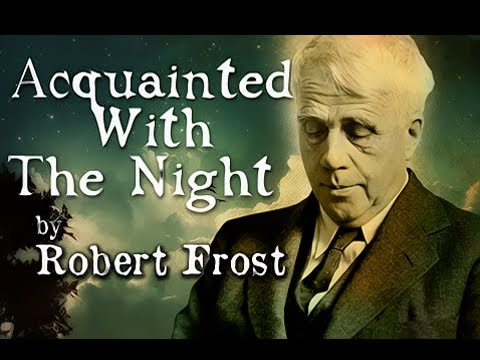 an interpretation on acquainted with the night a poem by robert frost I have been one acquainted with the night i have walked out in rain — and back in rain i have outwalked the furthest city light i have looked down the saddest city lane.