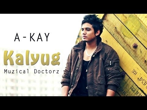 Kalyug - A-KAY Ft. Muzical Doctorz Official Video New Punjabi...