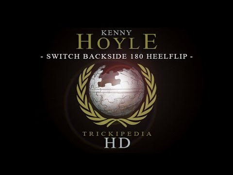 Kenny Hoyle - Trickipedia: Switch Backside 180 Heelflip