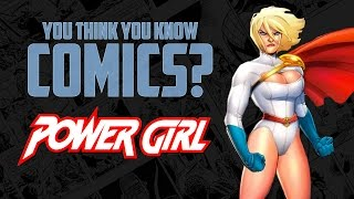 Power Girl - You Think You Know Comics?