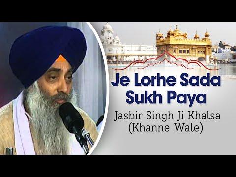 Jasbir Singh Ji Khalsa (Khanne Wale) - Je Lorhe Sada Sukh Paya...