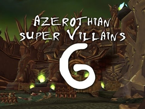 Azerothian Super Villains - Episode 6 (World of Warcraft)