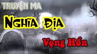 Truyện Ma Kinh Dị 2018 Nghĩa Địa Vọng Hồn Truyện Ma Vu Lee Sánh Ngang Nguyễn Ngọc Ngạn