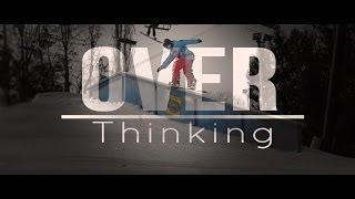 Over Thinking: (Short Snowboarding Film)  Full Movie