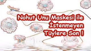 Nohut Unu Maskesi ile İstenmeyen Tüylere Son !