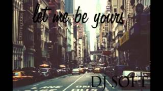 LET ME BE YOURS _ DJ SOFT