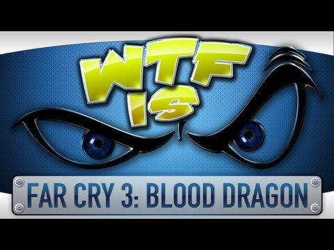 ► WTF Is... - Far Cry 3: Blood Dragon ?