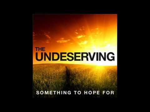 The Undeserving - Something To Hope For