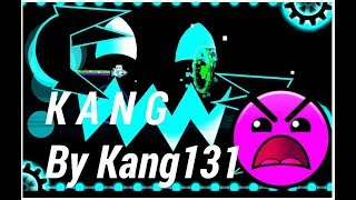 Geometry Dash - K A N G By Kang131-100% Complete