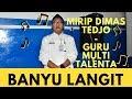Banyu Langit - mirip Dimas Tedjo - Guru Multitalenta