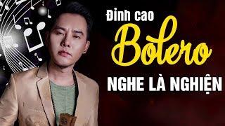 BOLERO TRỮ TÌNH CHẤN ĐỘNG CON TIM - Đỉnh Cao Bolero Nhạc Trữ Tình Sôi Động Hay Nhất Nghe Là Nghiện