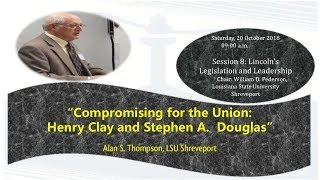 """Compromising for the Union: Henry Clay and Stephen A. Douglas"" Alan S. Thompson"