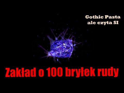 Zakład o 100 bryłek rudy - Gothic Pasta ale czyta SI (MEKATRON)
