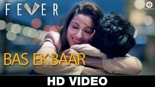 Bas Ek Baar - Fever | Arijit Singh | Rajeev Khandelwal, Gauhar K, Gemma A & Caterina M | Rahul Bhatt