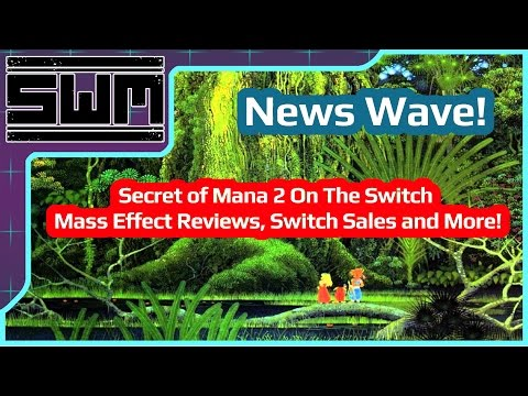 News Wave! - Secret of Mana 2 On The Switch,  Mass Effect Reviews, Switch Sales and More!