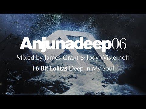 16 Bit Lolitas - Deep In My Soul : Anjunadeep 06 Preview
