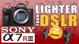 Sony A7R III Mirrorless Full Frame Lighter Than A Similar PRO DSLR? ( mirrorless vs dslr ) A7RIII )