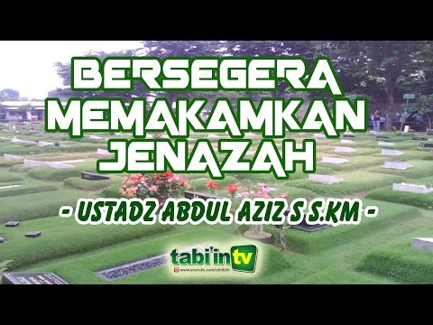 Bersegera Menguburkan Jenazah - Ustadz Abdul Aziz S, S.KM