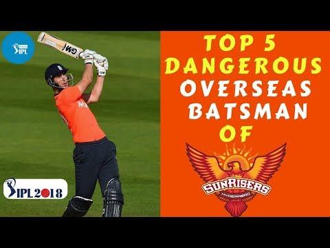Top 5 Dangerous Overseas Batsman Of Sunrisers Hyderabad || IPL 2018 || SRH ||  Alex Hales