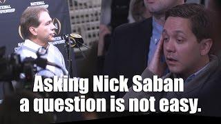 Asking Nick Saban a question isn
