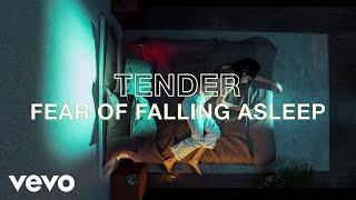 TENDER - Fear of Falling Asleep