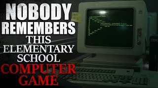 """Nobody Remembers This Elementary School Computer Game"" Creepypasta"