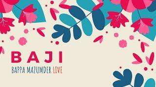 Baji - Bappa Mazumder Live