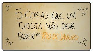 5 COISAS QUE UM TURISTA NÃO DEVE FAZER NO RIO DE JANEIRO