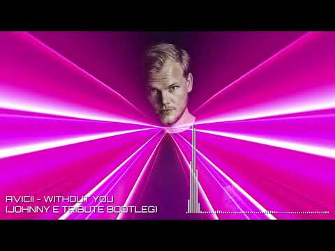 Avicii -  Without You  (Johnny E Tribute Bootleg)